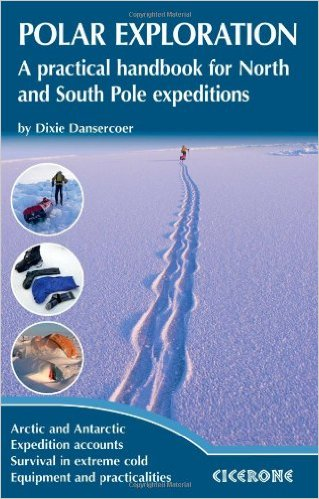 polar exploration_a practical handbook fo north and south pole expeditions_dixie dansecoer_cover